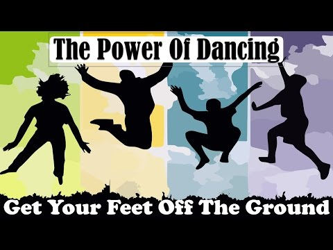 The Power Of Dancing | Get Your Feet Off The Ground