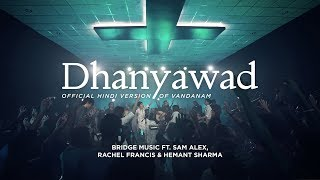 Dhanyawad | Hindi Worship Song - 4K | Bridge Music ft. Sam Alex, Rachel Francis & Hemant Sharma