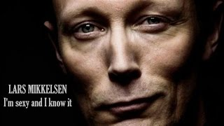 LARS MIKKELSEN || I'm sexy and I know it