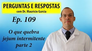 O que quebra jejum intermitente parte 2 - Perguntas e respostas com Dr Mauricio Garcia ep 109