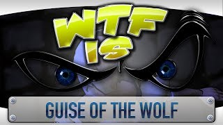 Repeat youtube video ► WTF Is... - Guise of the Wolf ?