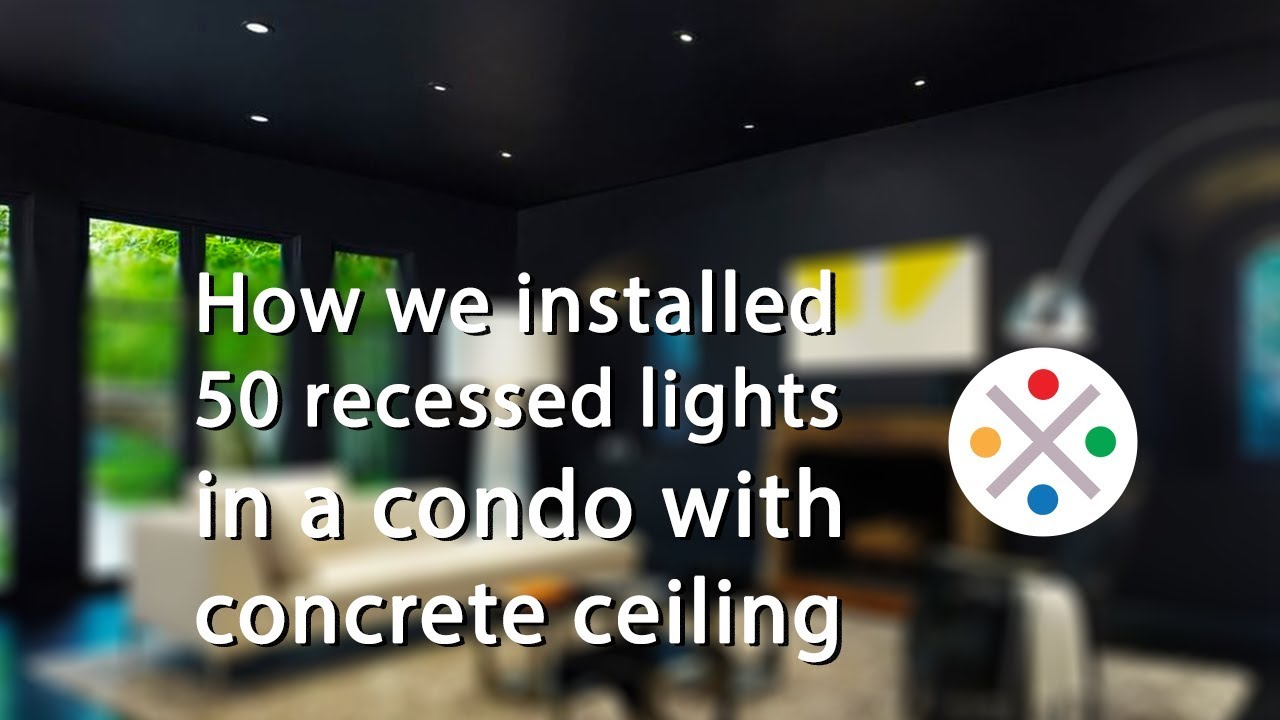 how we installed 50 recessed lights in a condo with concrete ceiling