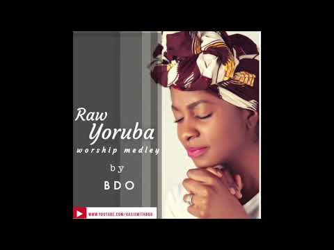 Raw Yoruba Worship Medley by BDO