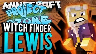 Minecraft - WITCH FINDER LEWIS - Project Ozone #179