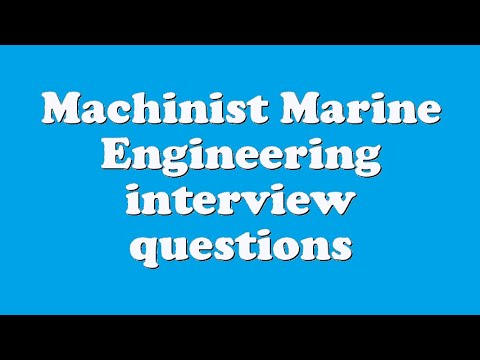 Machinist Marine Engineering interview questions