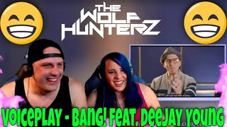 VoicePlay - Bang! feat. Deejay Young (A Cappella) THE WOLF HUNTERZ Reactions