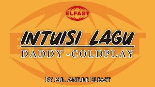 Intuisi lagu by Mr. Andre Elfast (Daddy - Coldplay)