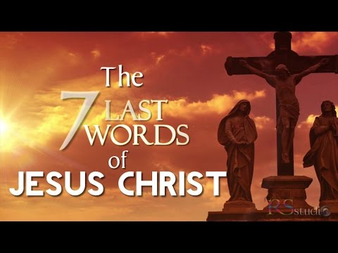 What are Jesus Christ's seven last words reported to be?