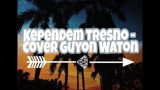 Kependem Tresno - Cover Guyon Waton Lirik Lagu