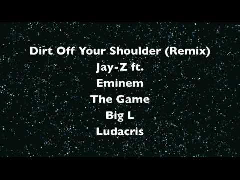 Dirt Off Your Shoulder (Remix)- Jay-Z ft. Eminem, The Game, Big L, Ludacris