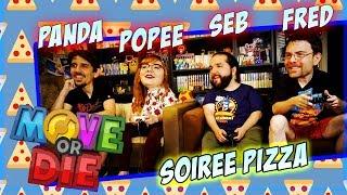 Soirée Pizza - Move Or Die (avec Panda & Popee)