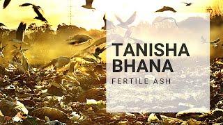 Tanisha Bhana - Fertile Ash