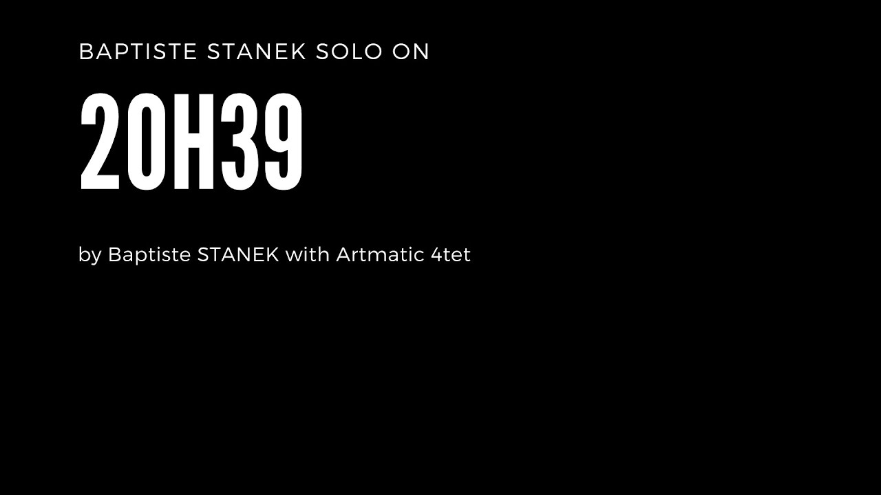 "Baptiste Stanek solo on ""20h39"" Artmatic 4tet"