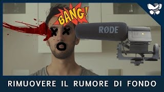 VIDEOMAKING #37 - Come rimuovere il rumore di fondo nei video (Test Rode VideoMic)
