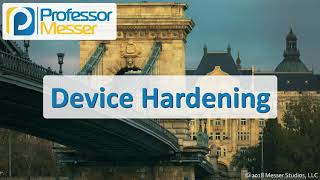 Device Hardening - CompTIA Network+ N10-007 - 4.5