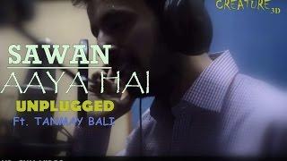 Sawan Aaya Hai Unplugged | Tanmay Bali | Creature 3D