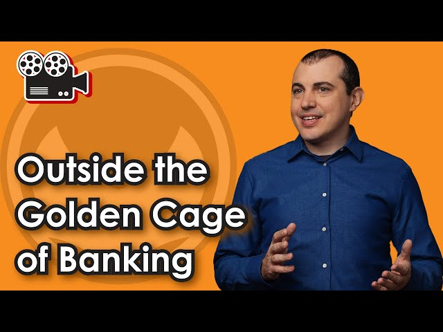 Outside the Golden Cage of Banking