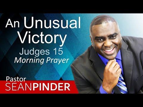 AN UNUSUAL VICTORY - JUDGES 15 - MORNING PRAYER | PASTOR SEAN PINDER