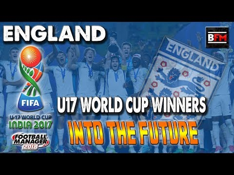 FM18 - Englands World Cup Winning U17's Into the Future - Football Manager 2018