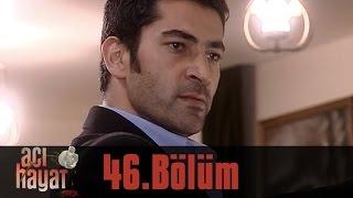Скачать Acı Hayat 46 Bölüm Tek Part İzle HD