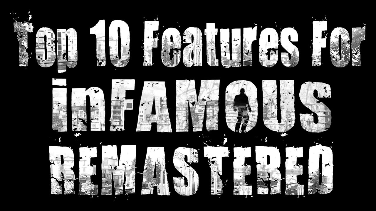 Repeat inFAMOUS Remastered Wishlist! - Top 10 Features I