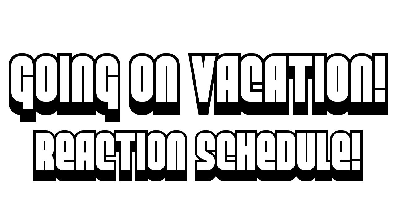 On Vacation For Few Days >> Going On Vacation For A Few Days Reaction Schedule Youtube