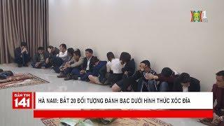 Bắt 20 đối tượng đánh bạc dưới hình thức xóc đĩa tại TP Phủ Lý, Hà Nam | Nhật ký 141
