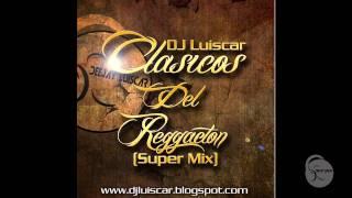 Clasicos del Reggaeton (Super Mix)