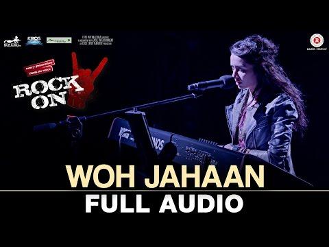 Woh Jahaan - Full Audio | Rock On 2 | Shraddha Kapoor, Farhan Akhtar, Arjun R, Purab K, Shashank A
