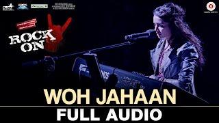 Gambar cover Woh Jahaan - Full Audio | Rock On 2 | Shraddha Kapoor, Farhan Akhtar, Arjun R, Purab K, Shashank A