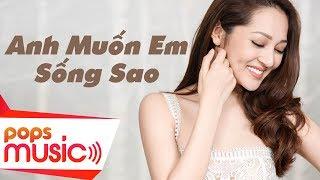 Anh Muốn Em Sống Sao | Bảo Anh | Official MV