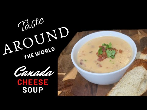 Canadian Cheese Soup   Taste Around The World #4