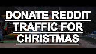 Repeat youtube video DONATE REDDIT TRAFFIC FOR CHRISTMAS