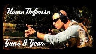 Choosing Your Home Defense Guns And Gear Advice and FAQ (HD)