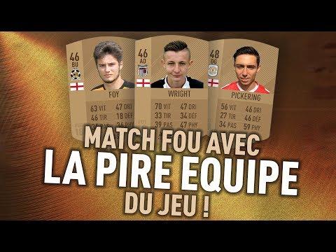 MATCH FOU AVEC LA PIRE ÉQUIPE DE FIFA 18 !!!