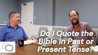 Do I Quote the Bible in Past or Present Tense?