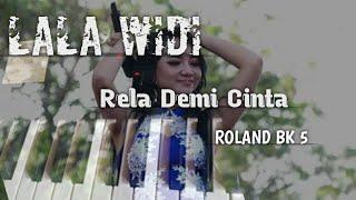Download LALA WIDI - RELA DEMI CINTA Cover Roland BK 5 Tanpa Kendang. 2020