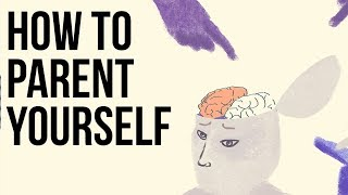 How to Parent Yourself