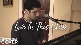 Love In This Club - Usher / Young Jeezy (Boyce Avenue piano acoustic cover) on Spotify & Apple