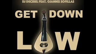 Dj Decibel feat. Giannis Sofillas - Get Down Low