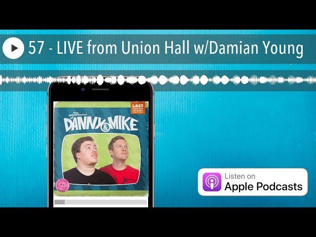 57 - LIVE from Union Hall w/Damian Young