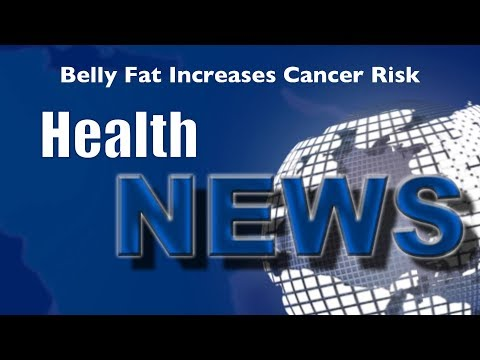 Today's HealthNews For You - Belly Fat Increases Cancer Risk