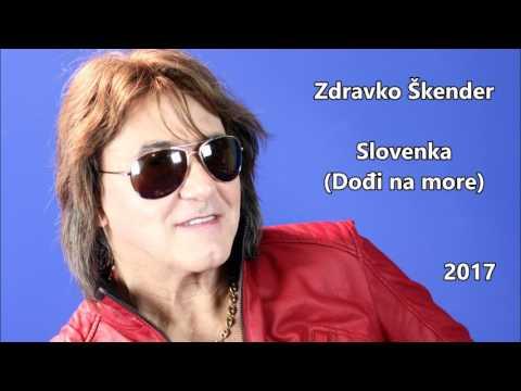 Zdravko Škender - Slovenka (Dođi na more) (2017)