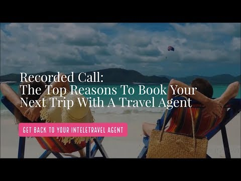 The Top Reasons to Book Your Next Trip With a Travel Agent