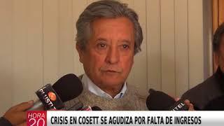 CRISIS EN COSETT SE AGUDIZA POR FALTA DE INGRESOS