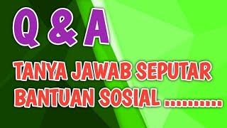 Q & A ( TANYA JAWAB SEPUTAR BANTUAN SOSIAL)
