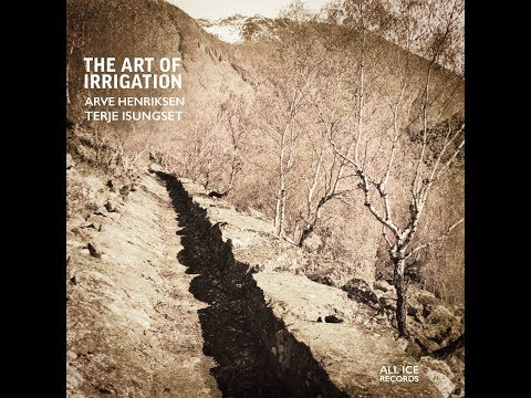 "Arve Henriksen & Terje Isungset. ""The art of irrigation""  All Ice Records 2017."