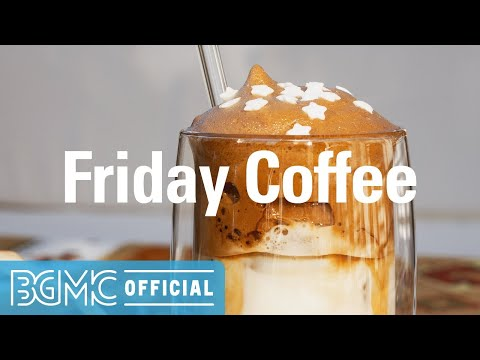 Friday Coffee: Relaxing Cafe Music - Good Mood Coffee Music - Smooth Jazz Cafe to Study and Work