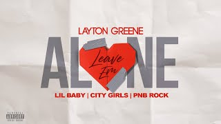 Layton Greene - Leave Em Alone ft. Lil Baby, City Girls, & PNB Rock (Lyric Video)