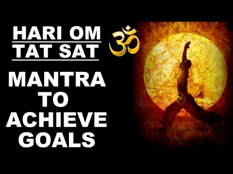 *ATTENTION* GOALS ACHIEVING MANTRA : HARI OM TAT SAT : VERY POWERFUL !